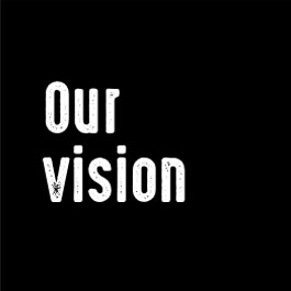 Graphic image: Our vision, about us.